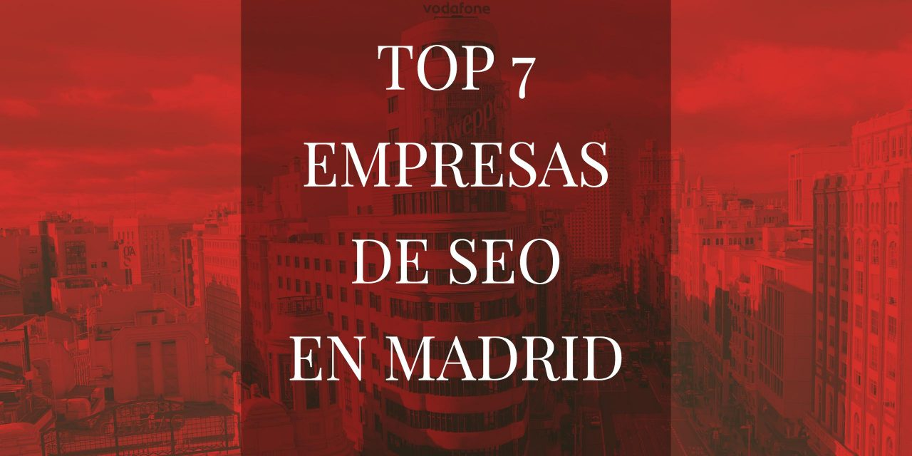 TOP 7 Empresas de SEO en Madrid